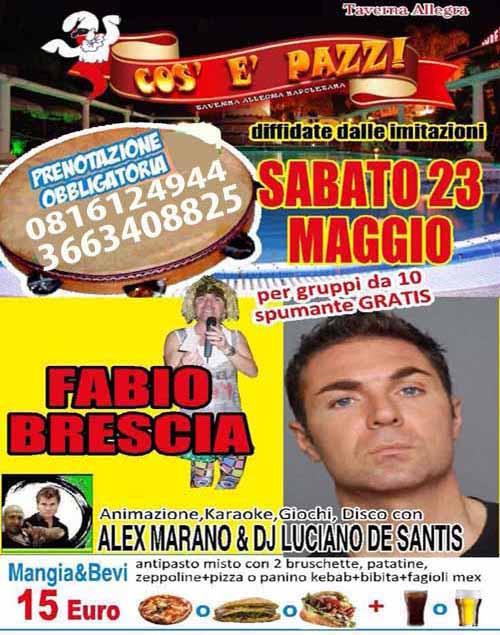 COS E PAZZ Taverna Allegra Licola  FABIO BRESCIA SHOW Sabato 23 Maggio 2015